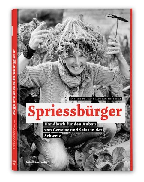 Spriessbürger - Handbuch für den Anbau von Gemüse und Salat in der Schweiz